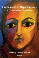 Humanness in Organisations : A Psychodynamic Contribution