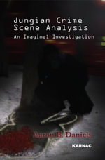 Jungian Crime Scene Analysis : An Imaginal Investigation - Aaron B. Daniels