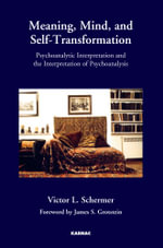 Meaning, Mind, and Self-Transformation : Psychoanalytic Interpretation and the Interpretation of Psychoanalysis - Victor L. Schermer