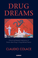 Drug Dreams : Clinical and Research Implications of Dreams about Drugs in Drug-Addicted Patients - Claudio Colace