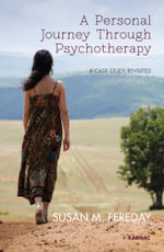 A Personal Journey Through Psychotherapy : A Case Study Revisited - Susan Fereday