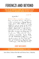 Ferenczi and Beyond : Exile of the Budapest School and Solidarity in the Psychoanalytic Movement During the Nazi Years - Judit Meszaros