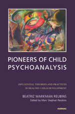 Pioneers of Child Psychoanalysis : Influential Theories and Practices in Healthy Child Development - Beatriz Markman Reubins