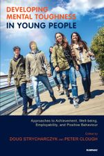 Developing Mental Toughness in Young People : Approaches to Achievement, Well-being and Positive Behaviour
