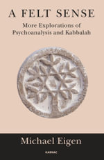 A Felt Sense : More Explorations of Psychoanalysis and Kabbalah - Michael Eigen