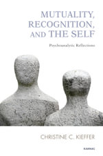 Mutuality, Recognition, and the Self : Psychoanalytic Reflections - Christine C. Kieffer