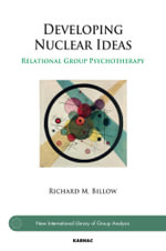 Developing Nuclear Ideas : Relational Group Psychotherapy - Richard M. Billow