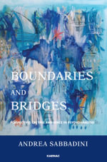 Boundaries and Bridges : Perspectives on Time and Space in Psychoanalysis - Andrea Sabbadini