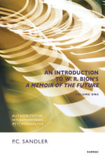 An Introduction to W.R. Bion's A Memoir of the Future : Volume One: Authoritative, Not Authoritarian, Psychoanalysis - P.C. Sandler