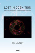 Lost in Cognition : Psychoanalysis and Neurosciences - Eric Laurent