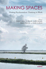 Making Spaces : Putting Psychoanalytic Thinking to Work
