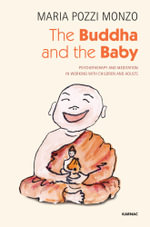 The Buddha and the Baby : Psychotherapy and Meditation in Working with Children and Adults - Maria Pozzi Monzo