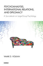 Psychoanalysis, International Relations, and Diplomacy : A Sourcebook on Large-Group Psychology - Vamik D. Volkan
