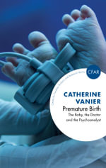 Premature Birth : The Baby, the Doctor and the Psychoanalyst - Catherine Vanier