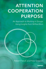 Attention, Cooperation, Purpose : An Approach to Groups Using Insights from the Work of Bion - Robert French
