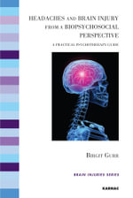 Headaches and Brain Injury from a Biopsychosocial Perspective : A Practical Psychotherapy Guide - Birgit Gurr