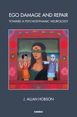 Ego Damage and Repair : Toward a Psychodynamic Neurology - J. Allan Hobson