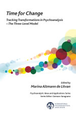 Time for Change : Tracking Transformations in Psychoanalysis - The Three-Level Model