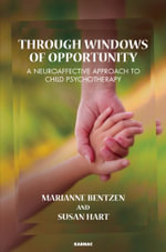 Through Windows of Opportunity : A Neuroaffective Approach to Child Psychotherapy - Marianne Bentzen