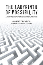 The Labyrinth of Possibility : A Therapeutic Factor in Analytical Practice - Giorgio Tricarico