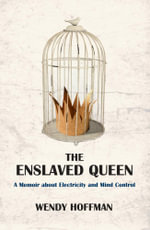 The Enslaved Queen : A Memoir about Electricity and Mind Control - Wendy Hoffman