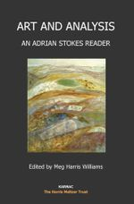 Art and Analysis : An Adrian Stokes Reader