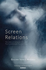 Screen Relations : The Limits of Computer-Mediated Psychoanalysis and Psychotherapy - Gillian Isaacs Russell