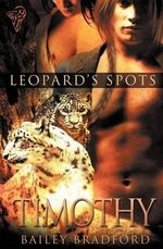 Leopard's Spots : Timothy - Bailey Bradford