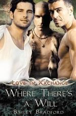 Love in Xxchange : Where There's a Will - Bailey Bradford