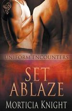 Uniform Encounters : Set Ablaze - Morticia Knight