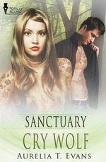 Sanctuary : Cry Wolf - Aurelia T Evans
