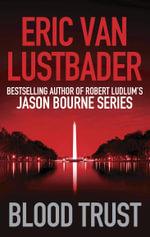 Blood Trust : The Jack McClure Series Book 3 : Jack McClure - Eric Van Lustbader