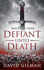 Master of War : Defiant Unto Death - David Gilman