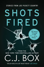 Shots Fired : An Anthology of Crime Stories - C. J. Box