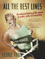 All the Best Lines : An Informal History of the Movies in Quotes, Notes and Anecdotes - George Tiffin