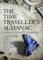The Time Traveller's Almanac : The Ultimate Treasury of Time Travel Fiction - Brought to You from the Future