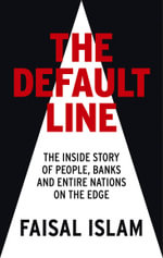 The Default Line : The Inside Story of People, Banks and Entire Nations on the Edge - Faisal Islam