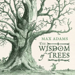 The Wisdom of Trees : A Miscellany - Max Adams