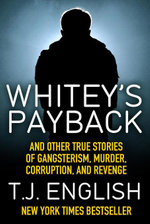 Whitey's Payback : And Other True Stories of Gangsterism, Murder, Corruption, and Revenge - T.J. English