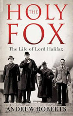 The Holy Fox : The Life of Lord Halifax - Andrew Roberts