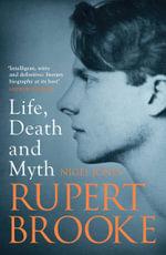 Rupert Brooke : Life, Death and Myth - Nigel Jones