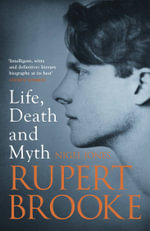 Rupert Brooke : Life, Death and Myth - Nigel Jones