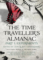 The Time Traveller's Almanac Part I - Experiments : A Treasury of Time Travel Fiction  Brought to You from the Future