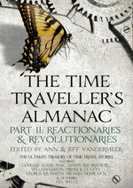 The Time Traveller's Almanac Part II - Reactionaries : A Treasury of Time Travel Fiction  Brought to You from the Future