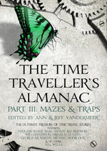 The Time Traveller's Almanac Part III- Mazes & Traps : A Treasury of Time Travel Fiction  Brought to You from the Future