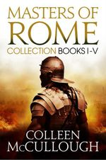 Masters of Rome Boxset : First Man in Rome, The Grass Crown, Fortune's Favourites, Caesar's Women, Caesar - Colleen McCullough