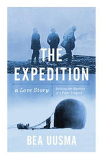 The Expedition : The Forgotten Story of a Polar Tragedy - Bea Uusma