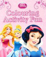 Disney Princess : Colour Activity Fun