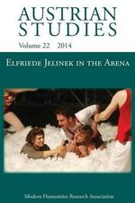 Elfriede Jelinek in the Arena : Sport, Cultural Understanding and Translation to Page and Stage (Austrian Studies 22)