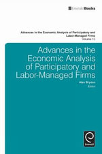 Advances in the Economic Analysis of Participatory and Labor-Managed Firms : Volume 13